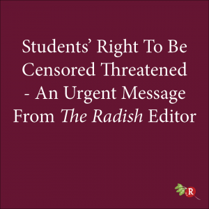 Students' Right To Be Censored Threatened - An Urgent Message from The Radish Editor