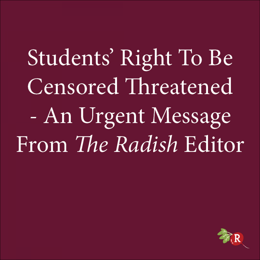 Students%E2%80%99+Right+To+Be+Censored+Threatened+-+An+Urgent+Message+from+The+Radish+Editor